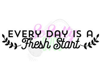 DIGITAL DOWNLOAD- Every day is a fresh start