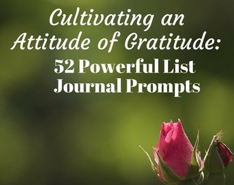 NEW DIGITAL DOWNLOAD, Cultivating an Attitude of Gratitude: 52 Powerful List Journal Prompts