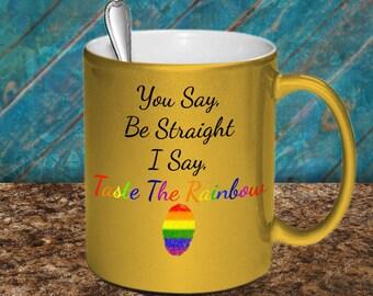Taste The Rainbow, LGBT, Lesbian, Bisexual, Gay, Transgender, coffee mug, life, gay pride, coffee cup, metallic, gay rights, LGBT rights