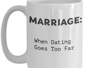 Define Marriage: When Dating Has Gone Too Far, A Funny, Sarcastic White Ceramic Coffee Mug Gift