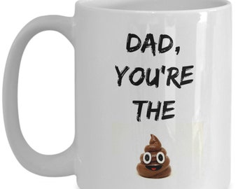 Dad You're The Sh*t | Coffee Cup | Coffee Mug | Fathers Day | Dad | Birthday