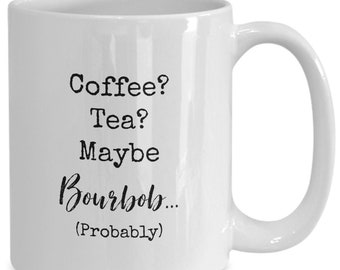 Coffee? Tea? Maybe bourbon (probably) , Funny white ceramic coffee mug | Gift For Any Occasion| Booze|