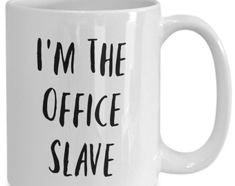 I'm the office slave and I like to drink coffee from my white ceramic coffee mug I got from my secret santa,
