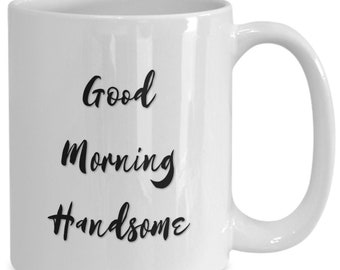 Good morning handsome White Ceramic Coffee Mug |Wedding Gift | Engagement Gift | Anniversary| Newly Weds| Couple| Bride| Groom|