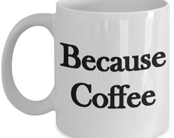 Adult Coffee Cup, Funny Coffee Mug, Because Coffee, Office Gifts, Sarcastic Coffee Cups, Funny gifts, Coffee mug, Coffee cup, funny mug