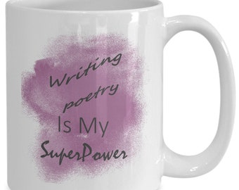 Writing-poetry is my superpower a white ceramic coffee mug gift for hobbiest proud of their hobby