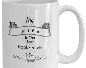 My wife is the best bookkeeper in the world white ceramic coffee mug gifts for him, gifts for her, Tea, job, occupation,