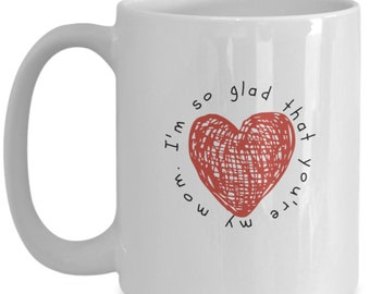 I'm glad that you're my mom | Mothers Day Mug | Mother's Day Gift | Gift from Son Or Daughter | Mug for Mom | Gift for Mom