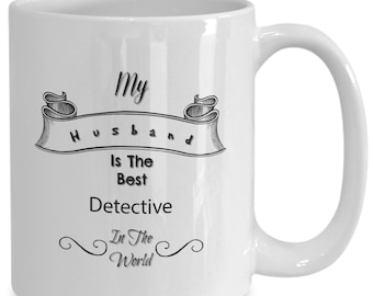 My husband is the best detective in the world white ceramic coffee mug gifts for him, gifts for her, Tea, job, occupation,