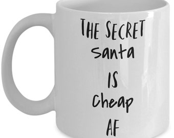 The Secret Santa Is cheap AF, Christmas ceramic coffee mug, funny gift for friend and family