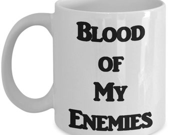 Adult Coffee Cup, Funny Coffee Mug, Blood of my enemies, Office Gifts, Sarcastic Coffee Cup, Funny gifts, Coffee mug, Coffee cup, funny mug