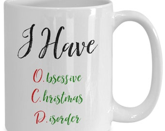 I have obsessive christmas disorder, Christmas ceramic coffee mug, funny gift for friend and family