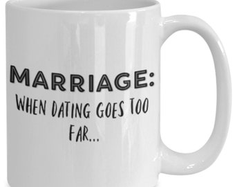 Marriage Is The Definition When Dating Has Gone To Far