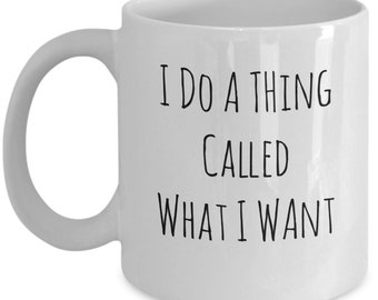 I Do A Thing Called What I Want A Sarcastic and maybe a little Rude Ceramic Coffee Mug gift, funny and humorous,