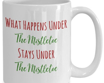 What happens under the mistletoe, Christmas ceramic coffee mug, funny gift for friend and family