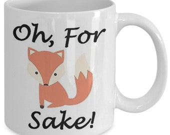 For fox sake. A funny white ceramic coffee mug, perfect gift for any occasion.