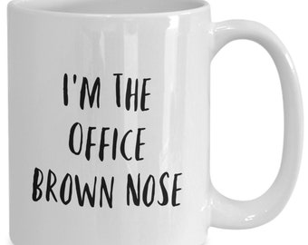 I Am The Office Brown Nose and I like to drink coffee from my white ceramic coffee mug I got from my secret santa,