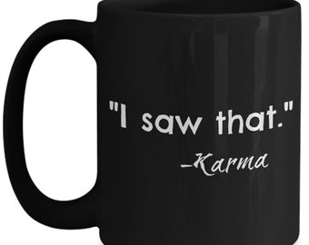 I saw that, Adult Coffee Cup, funny cup, birthday, funny Coffee Cup, Funny gift, Coffee mug, Coffee cup, funny mug, karma, gift, unique gift