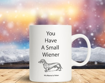 You have a small wiener A Sarcastic and maybe a little Rude Ceramic Coffee Mug gift, funny and humorous,