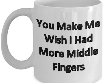 I wished I had more than one middle fingers A Sarcastic and maybe a little Rude Ceramic Coffee Mug gift, funny and humorous,