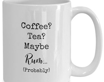 Coffee? Tea? Maybe rum (probably) , Funny white ceramic coffee mug | Gift For Any Occasion| Booze|
