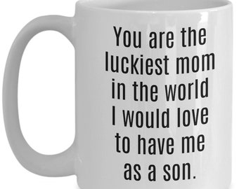 You are the luckiest mom - son