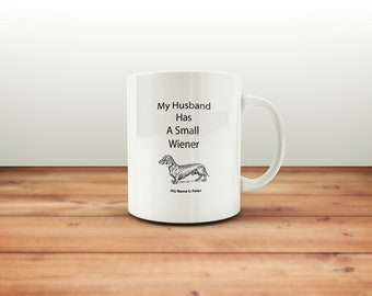 My husband has a small wiener A Sarcastic and maybe a little Rude Ceramic Coffee Mug gift, funny and humorous,