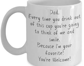 Because I am Your Favorite Father's Day Coffee Mug| Father's Day Gift | Gift from Son Or Daughter | Funny Gift For Dad| Gift for Dad