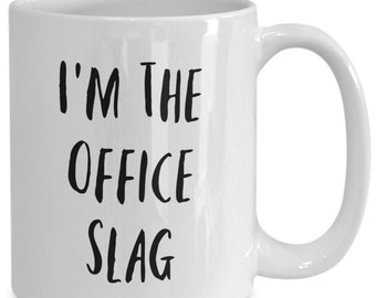 I'm the office slag and I like to drink coffee from my white ceramic coffee mug I got from my secret santa,