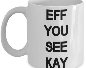 eff you see kay A Sarcastic and maybe a little Rude Ceramic Coffee Mug gift, funny and humorous,