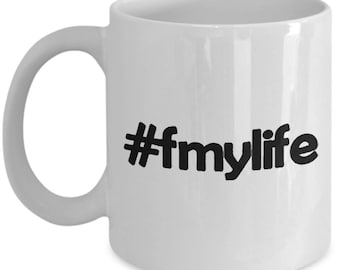fmylife, A Sarcastic and maybe a little Rude Ceramic Coffee Mug gift, funny and humorous,