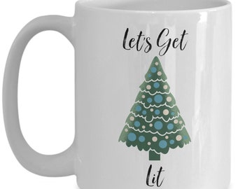 Let's get lit christmas tree, Christmas ceramic coffee mug, funny gift for friend and family