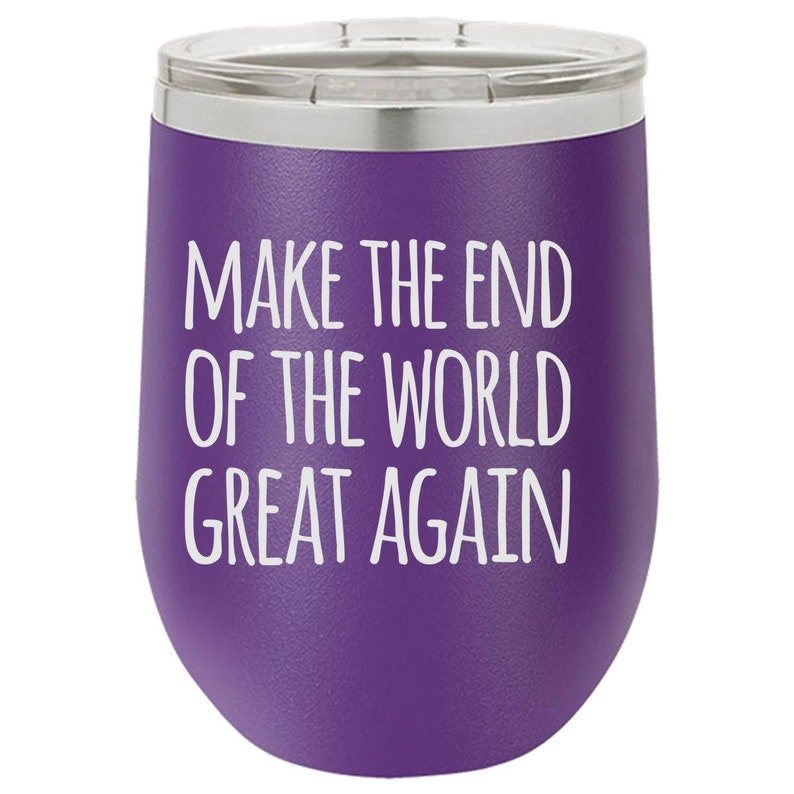 End of the World Wine Tumbler Funny Wine Tumbler for Him image 0