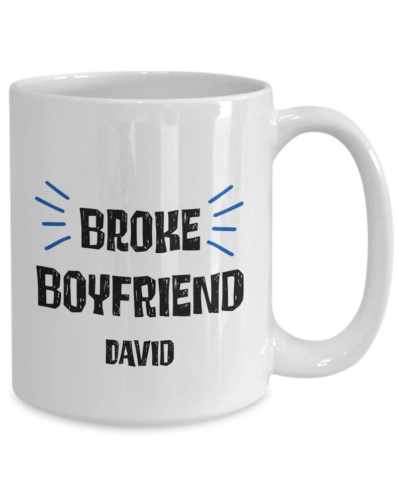 Personalized Broke Boyfriend White Ceramic Mug  Funny Gift image 0