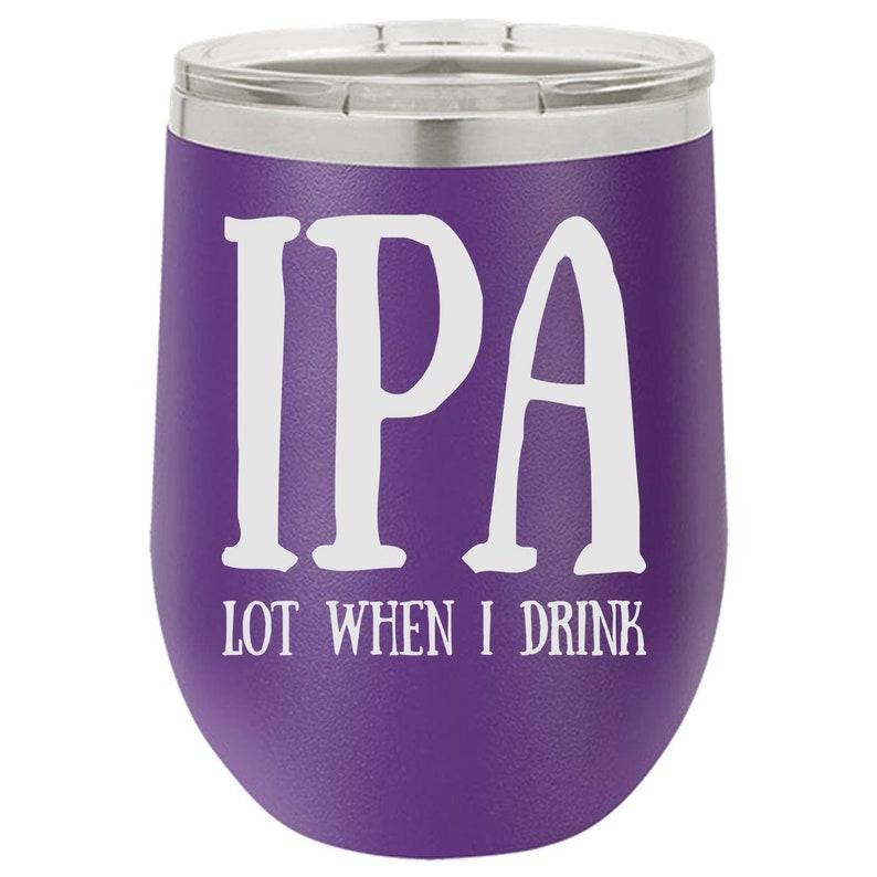 IPA Lot Wine Tumbler Funny Wine Glass Engraved Wine Glass image 0