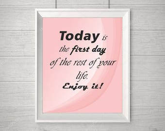 Today is the first day of your life decor, positive reminder WallPaper, Enjoy this day quote decor, simple poster about today