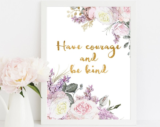 Baby Shower Gift Printable Nursery Wall Art Motivational Print Inspirational Quote, Have courage and Be Kind Typography Wall Art Roses RG-1