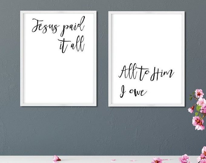 Bible Verse Print, Jesus paid it all, All to Him I owe.