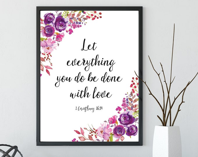 Bible Verse Prints, Scripture prints, Christian Wall Art, Let all that you do be done with love, 1 Corinthians 16 14