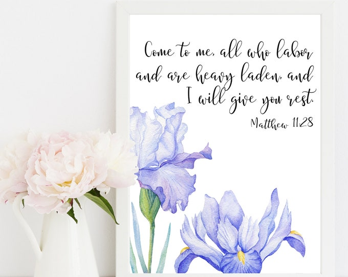 Matthew 11 28, Come to Me all, Bible Verse Print, Iris wall art, Scripture Prints, I will give you rest.