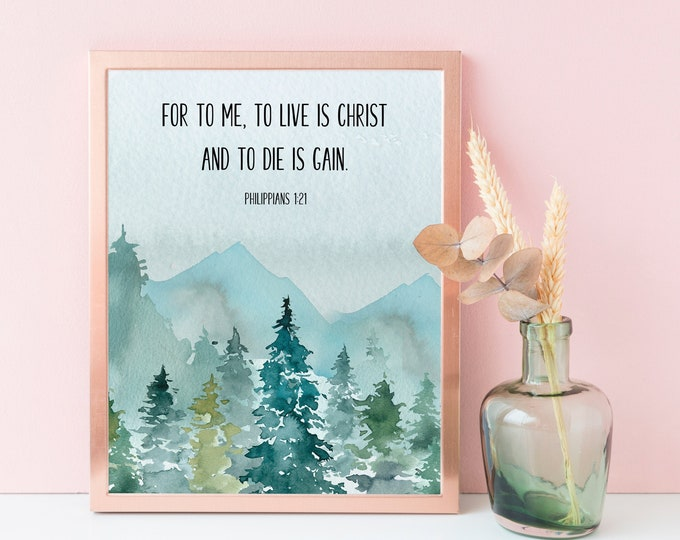 Bible Verse Prints, Christian Wall art Bible verse quote, Philippians 1 21, For to me, to live is Christ