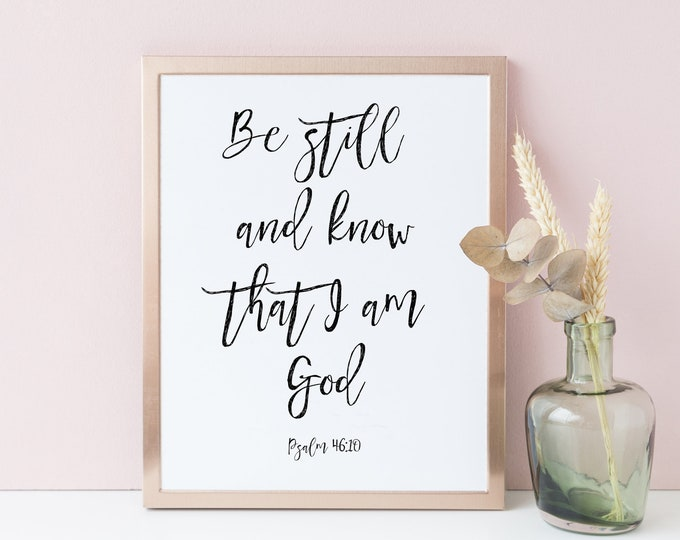 Be Still And Know That I Am God, Psalm 46 10, Bible Verse Prints, inspirational her