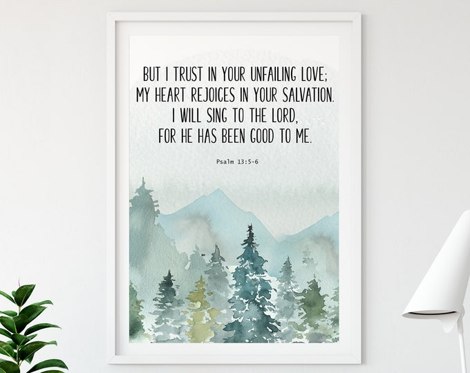 Bible Verse Prints, Psalm 13 5, Christian Wall art, But I Trust In Your Unfailing Love