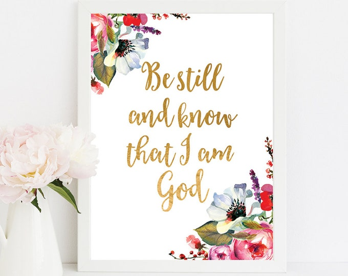 Be still and know that I am God, Psalm 46 10, Bible Verse Prints, scripture prints, FF-1