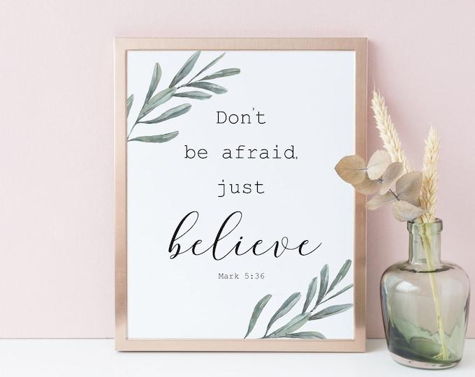 Bible Verse Print, Don't be Afraid, Just Believe, Mark 5 36, OL-1 Bible Verse Wall Art