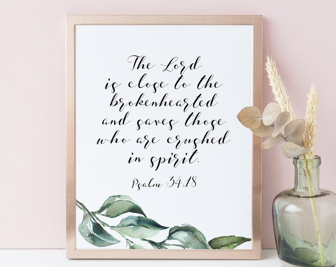 Bible Verse Prints, Lord is close to the brokenhearted, Psalm 34 18 inspirational her