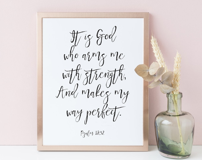 Bible Verse Prints, It Is God Who Arms Me with strength, Psalm 18 32, Scripture Prints