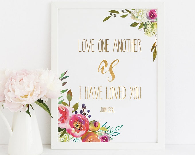Bible Verse Prints, Love one another as I have loved you, John 13 34 SH-1