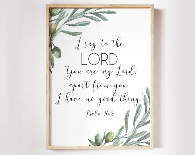 Bible Verse Prints, Psalm 16 2, Christian Wall art, Bible Quote Print Printable