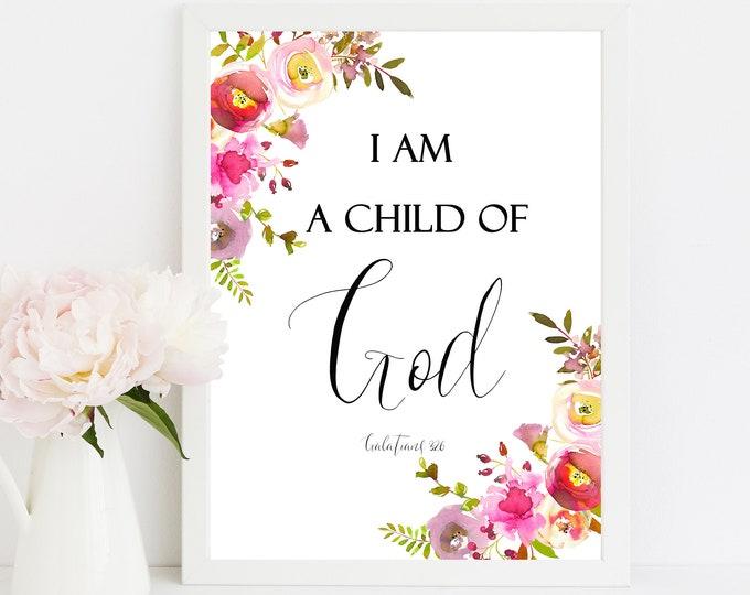 I Am A Child of God, Bible Verse Prints, Galatians 3 26 Scripture Prints Printable
